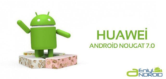 Huawei Android 7.0 Nougat Güncellemesi Ne Zaman