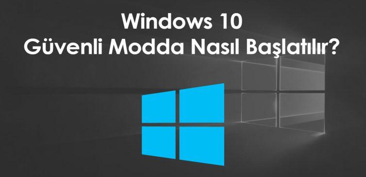 Windows 10'u güvenli modda nasıl başlatabilirsiniz?